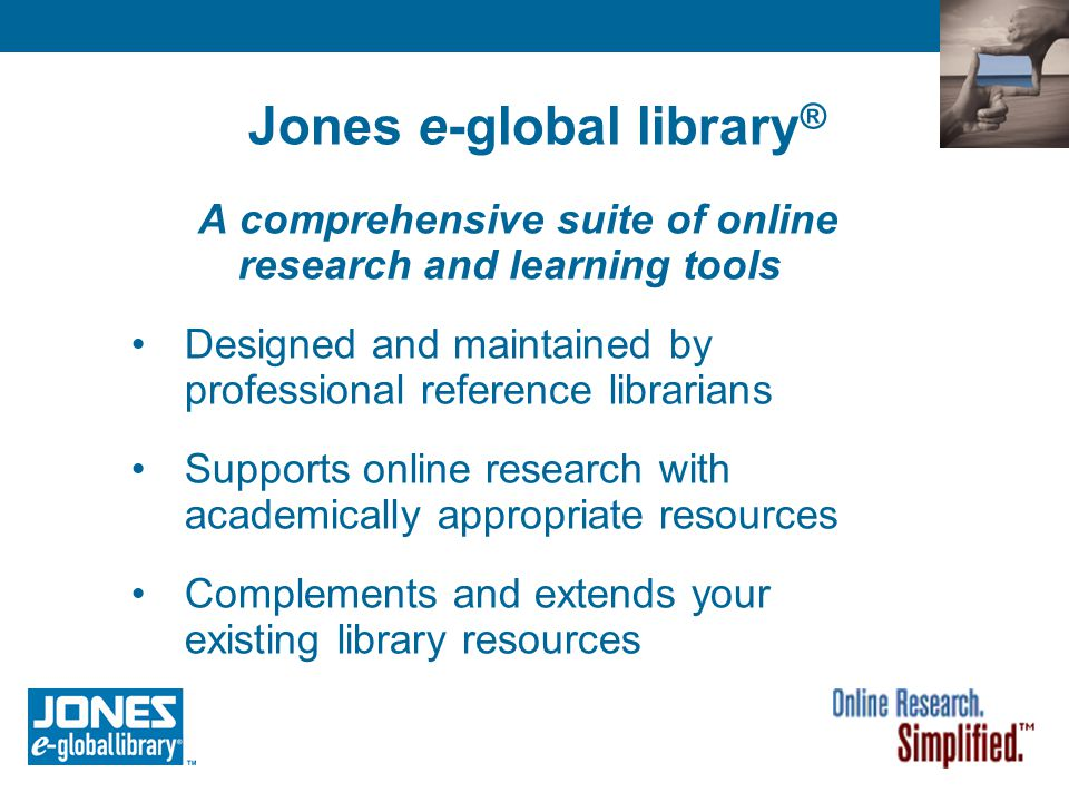 Jones e-global library ® A comprehensive suite of online research and learning tools Designed and maintained by professional reference librarians Supp