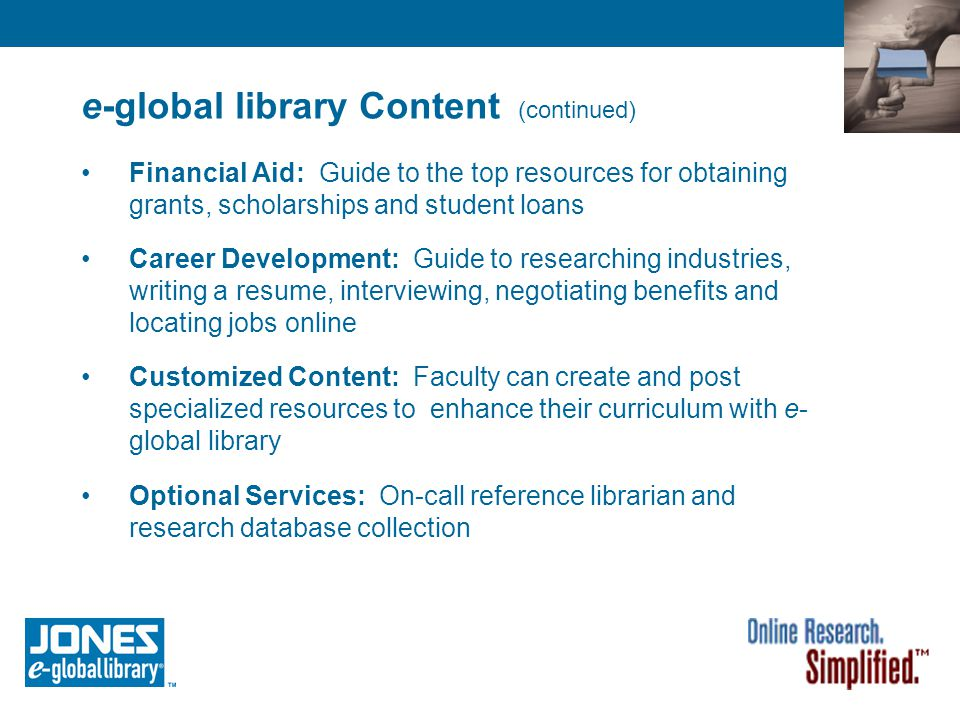 e-global library Content (continued) Financial Aid: Guide to the top resources for obtaining grants, scholarships and student loans Career Development