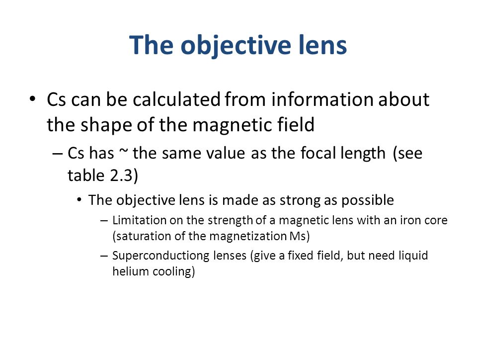 Cs can be calculated from information about the shape of the magnetic field – Cs has ~ the same value as the focal length (see table 2.3) The objectiv