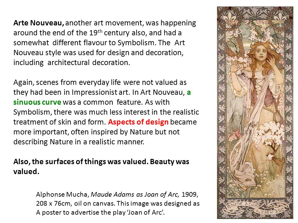 Arte Nouveau, another art movement, was happening around the end of the 19 th century also, and had a somewhat different flavour to Symbolism. The Art