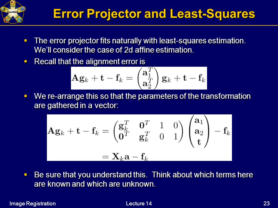 Image RegistrationLecture 14 23 Error Projector and Least-Squares  The error projector fits naturally with least-squares estimation.