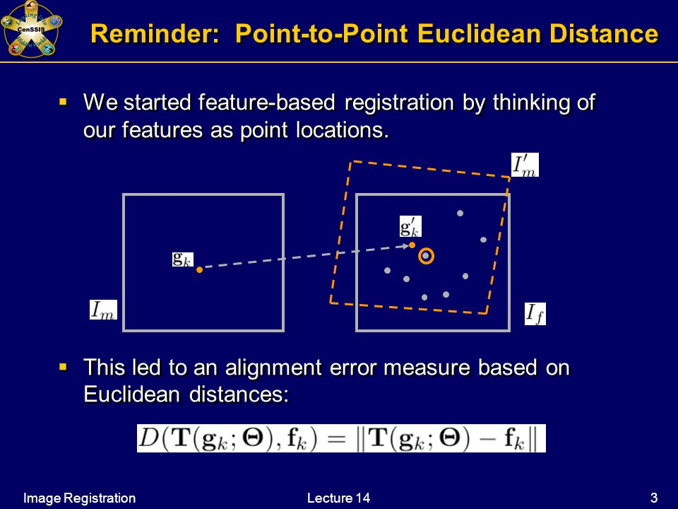 Image RegistrationLecture 14 3 Reminder: Point-to-Point Euclidean Distance  We started feature-based registration by thinking of our features as point locations.
