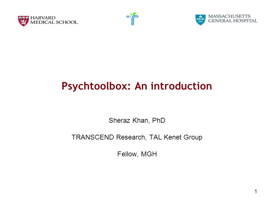 1 Psychtoolbox: An introduction Sheraz Khan, PhD TRANSCEND Research, TAL Kenet Group Fellow, MGH