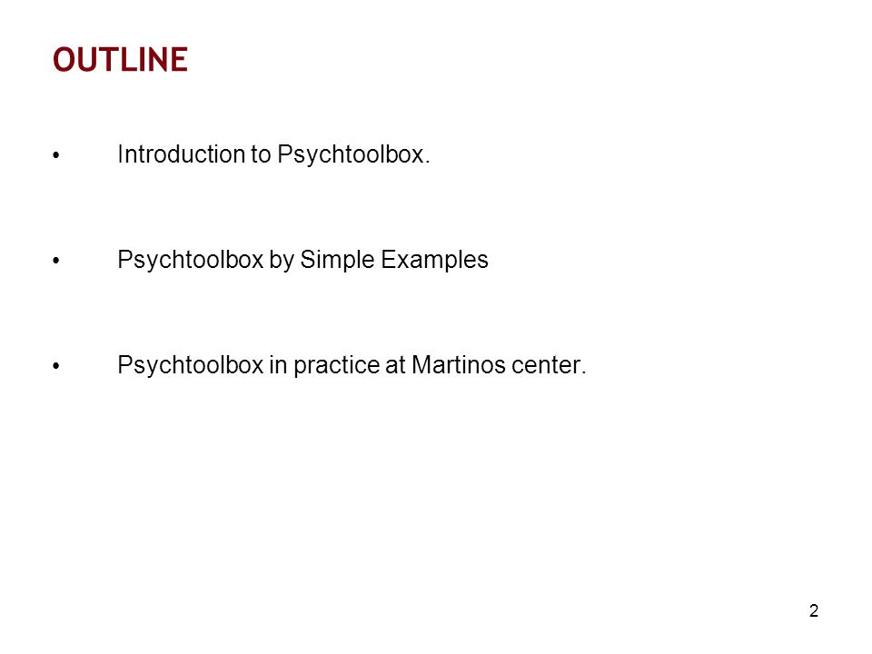 2 OUTLINE Introduction to Psychtoolbox.