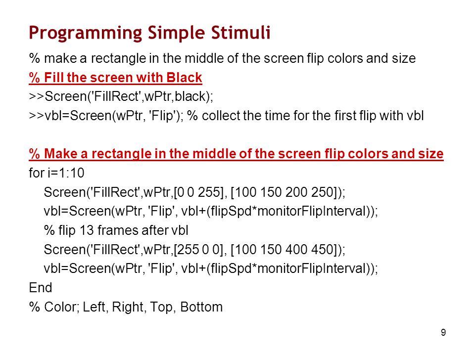 20 Programming Real Stimuli % Giving Instruction to Subject Screen( FillRect ,window,gray); Screen(window, TextSize ,txtSz); Screen(window, DrawText , Remember to keep your eyes ,rect(3)/4,rect(4)/2-50); Screen(window, DrawText , on the + at the center ,rect(3)/3.3,rect(4)/2); Screen( Flip ,window); % Click to proceed GetClick; % Putting Cross in the center Screen( FillRect ,window,gray); Screen(window, TextFont ,centerFont); Screen(window, TextSize ,centerTxtSz); Screen(window, DrawText ,centerChar,rect(3)/2,rect(4)/2,centerColour); Screen( Flip ,window);