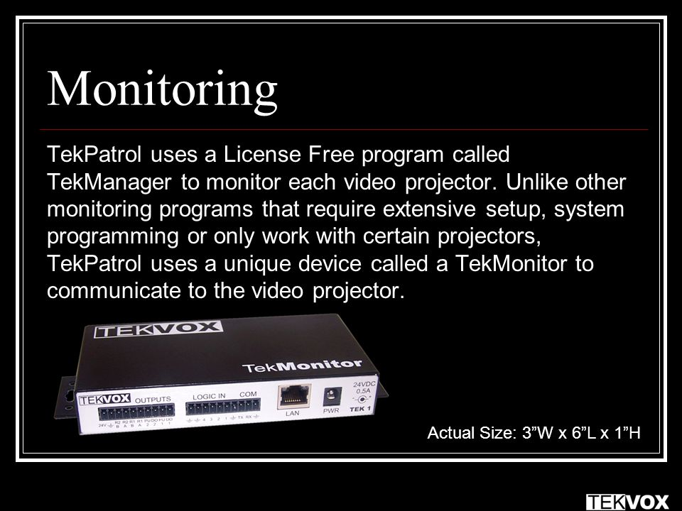 TekPatrol uses a License Free program called TekManager to monitor each video projector.