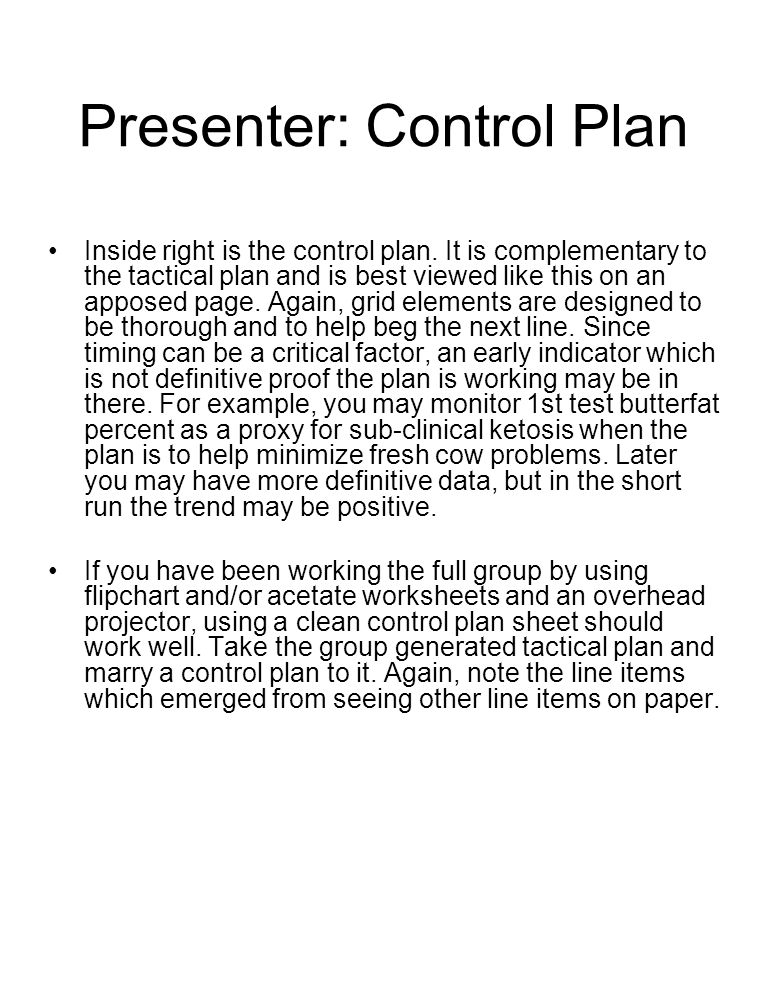 Presenter: Control Plan Inside right is the control plan. It is complementary to the tactical plan and is best viewed like this on an apposed page. Ag