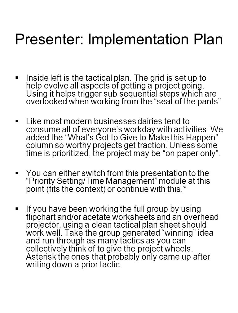 Presenter: Implementation Plan  Inside left is the tactical plan. The grid is set up to help evolve all aspects of getting a project going. Using it