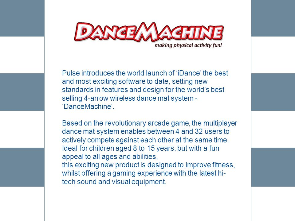 Pulse introduces the world launch of 'iDance' the best and most exciting software to date, setting new standards in features and design for the world's best selling 4-arrow wireless dance mat system - 'DanceMachine'.