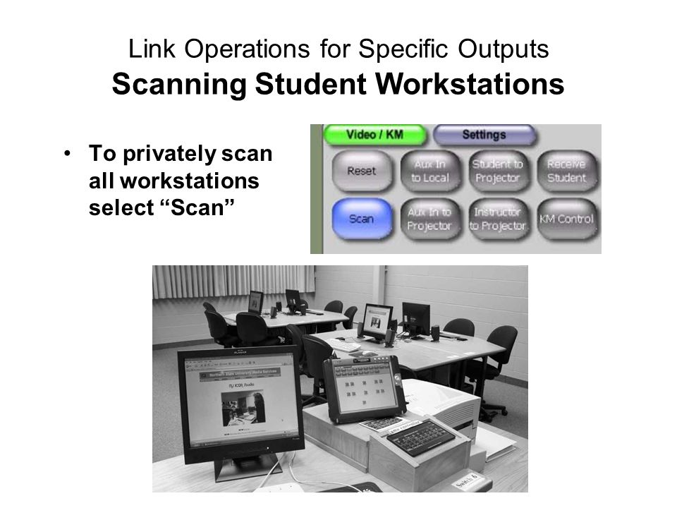 Link Operations for Specific Outputs Scanning Student Workstations To privately scan all workstations select Scan