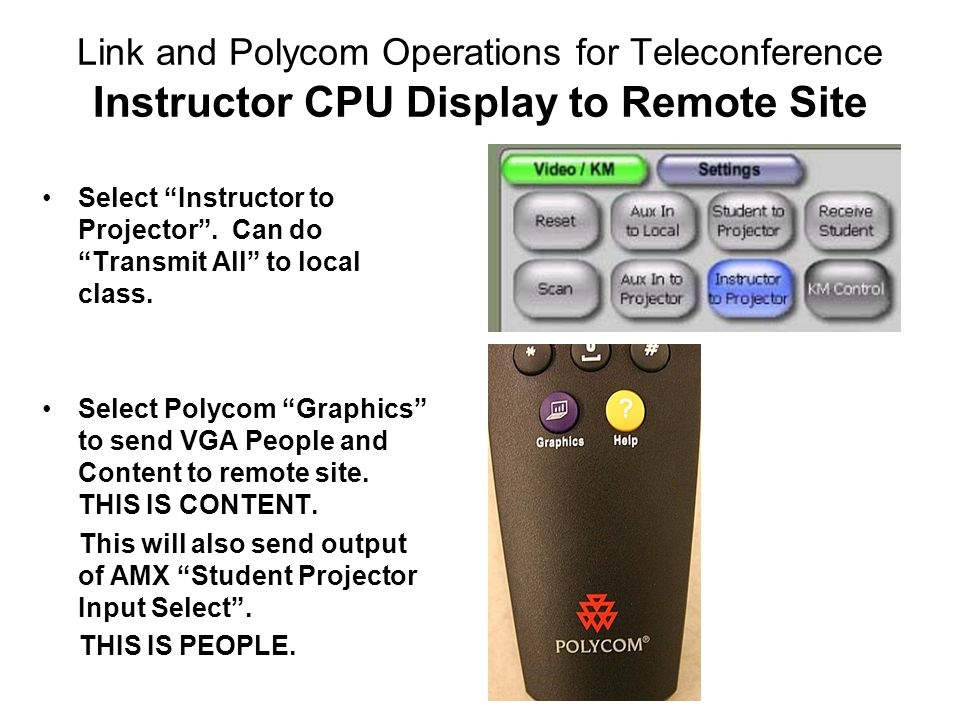 Link and Polycom Operations for Teleconference Instructor CPU Display to Remote Site Select Instructor to Projector .