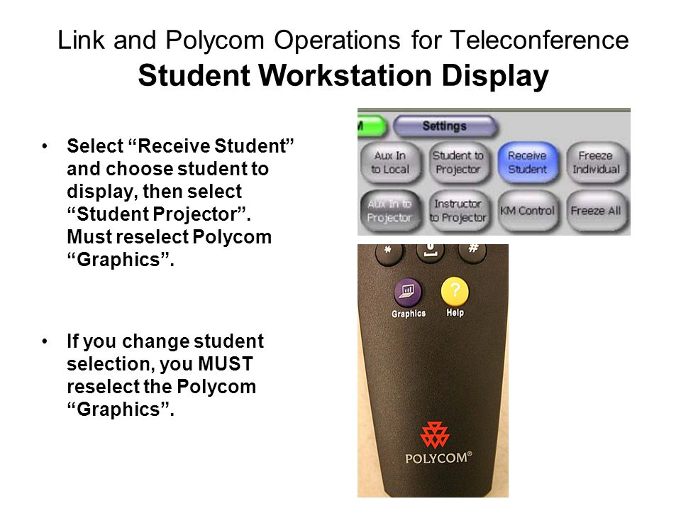 Link and Polycom Operations for Teleconference Student Workstation Display Select Receive Student and choose student to display, then select Student Projector .