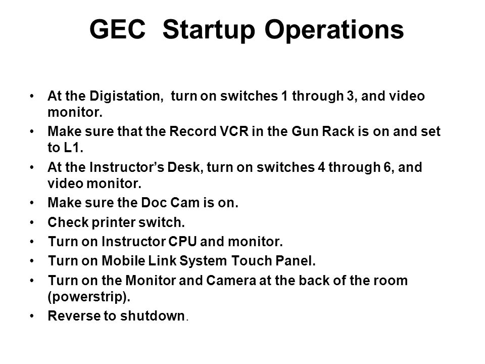 GEC Startup Operations At the Digistation, turn on switches 1 through 3, and video monitor.