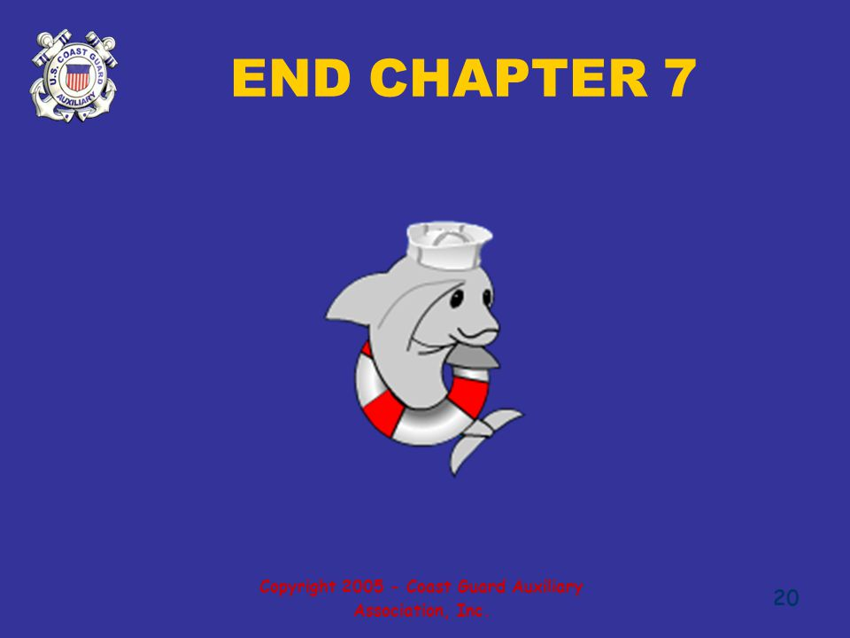 Copyright 2005 - Coast Guard Auxiliary Association, Inc. 20 END CHAPTER 7