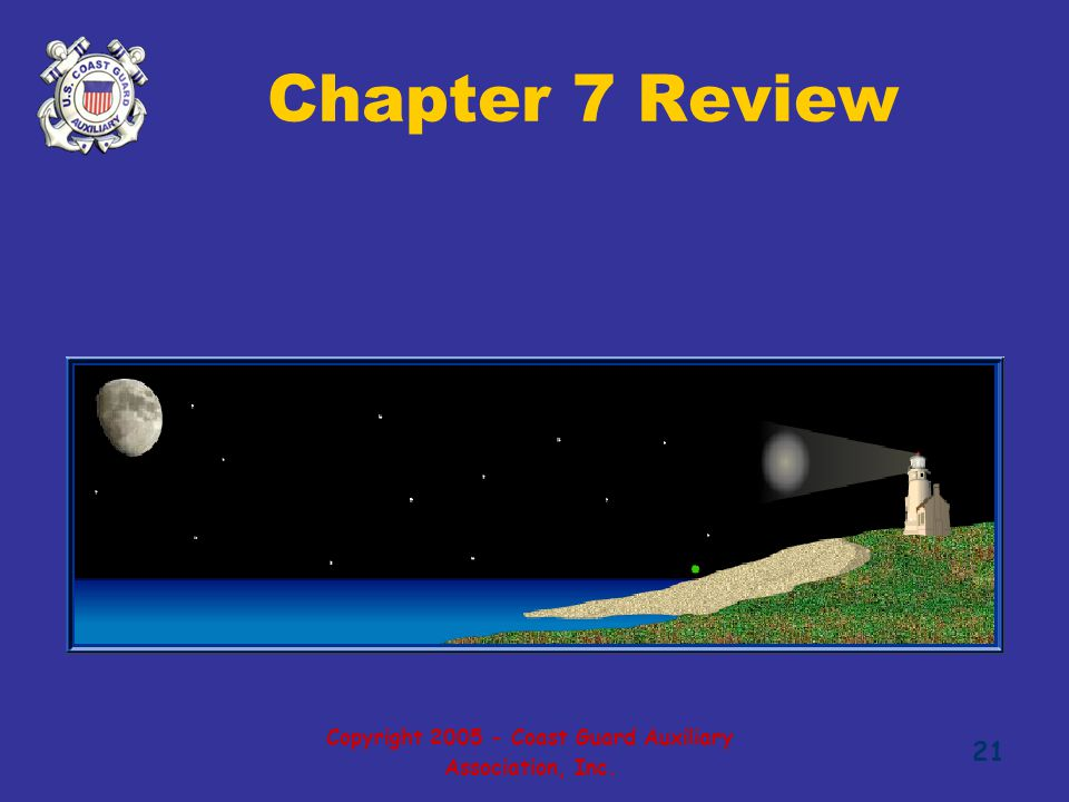 Copyright 2005 - Coast Guard Auxiliary Association, Inc. 21 Chapter 7 Review