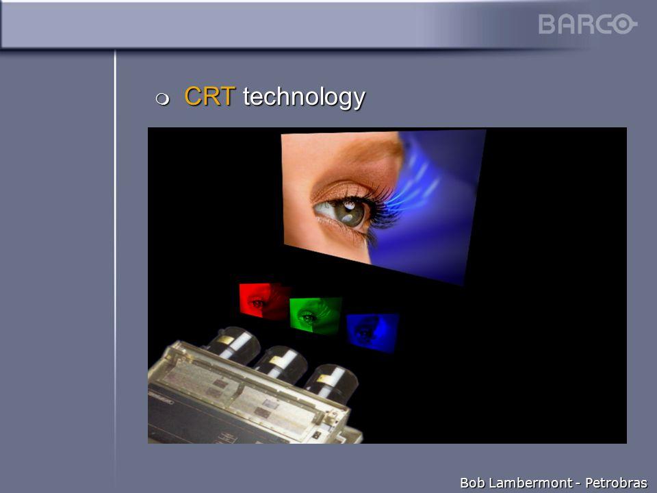 Bob Lambermont - Petrobras  CRT technology
