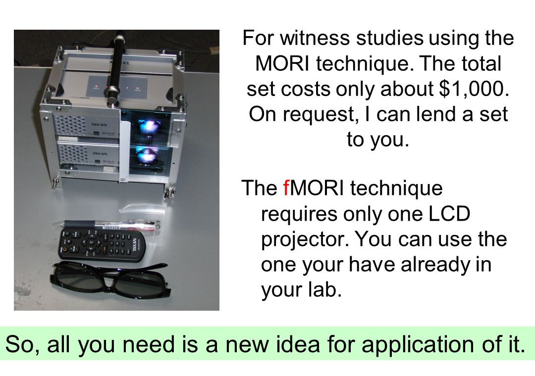 For witness studies using the MORI technique. The total set costs only about $1,000.