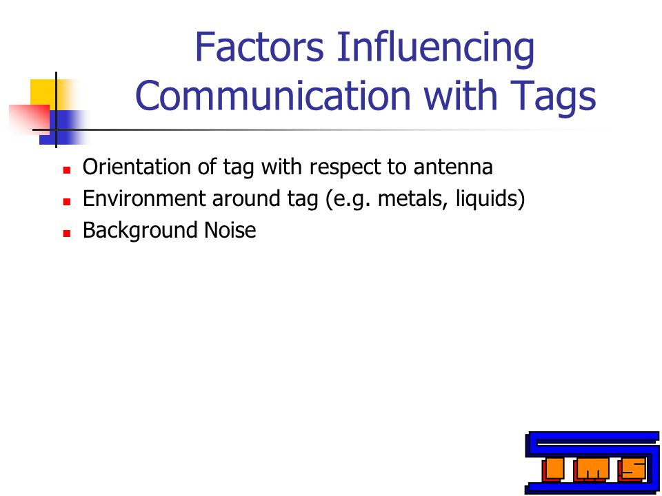 Factors Influencing Communication with Tags Orientation of tag with respect to antenna Environment around tag (e.g.