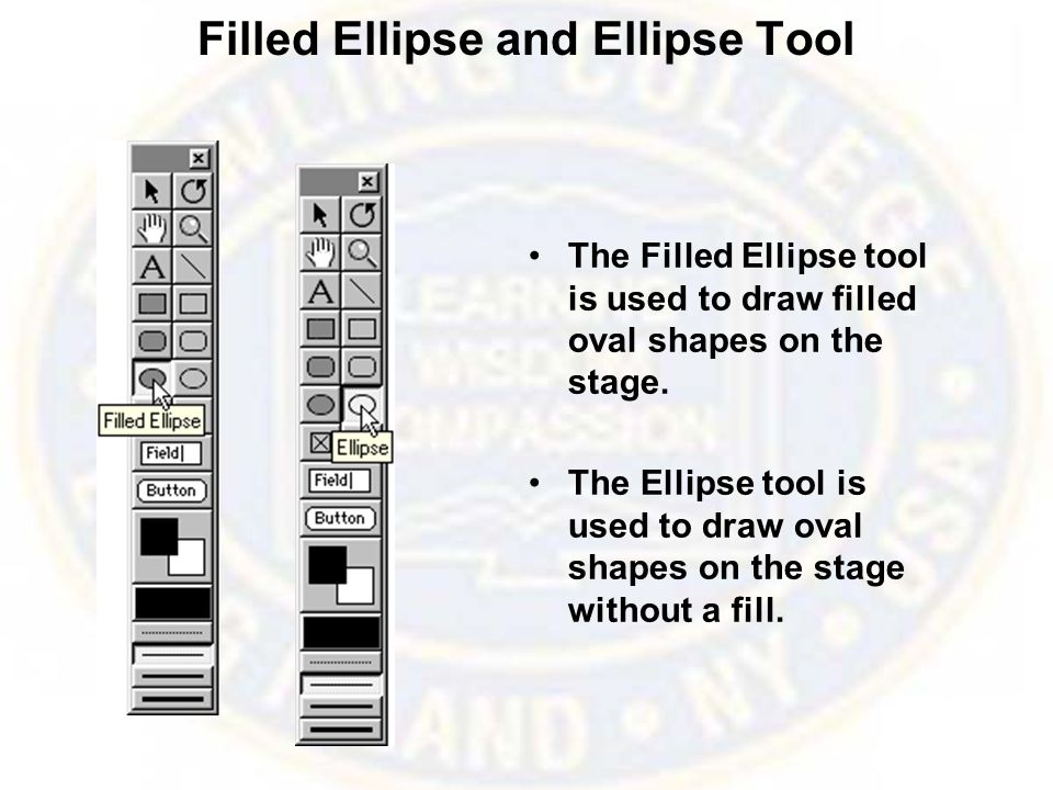Filled Ellipse and Ellipse Tool The Filled Ellipse tool is used to draw filled oval shapes on the stage.