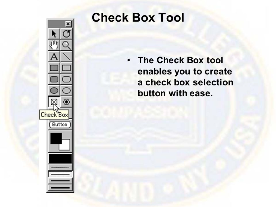 Check Box Tool The Check Box tool enables you to create a check box selection button with ease.