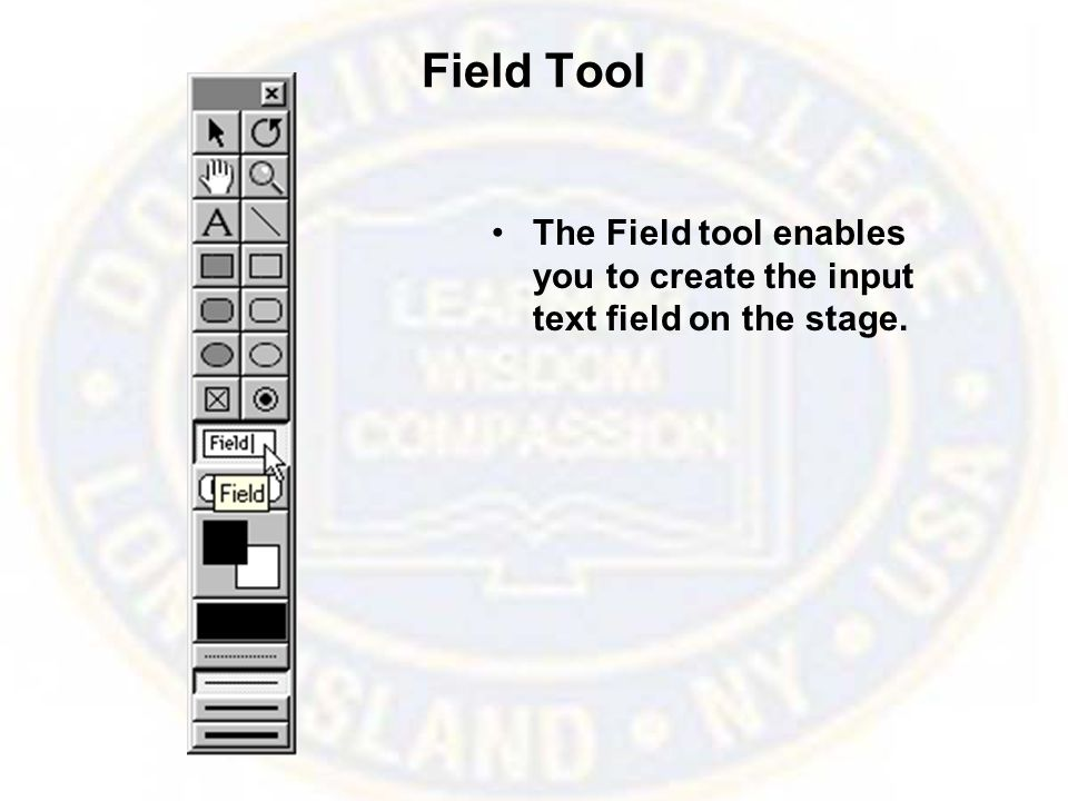 Field Tool The Field tool enables you to create the input text field on the stage.
