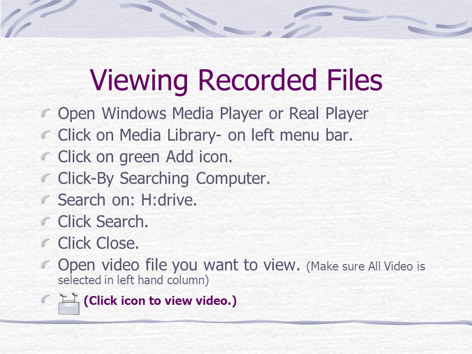 Viewing Recorded Files Open Windows Media Player or Real Player Click on Media Library- on left menu bar.