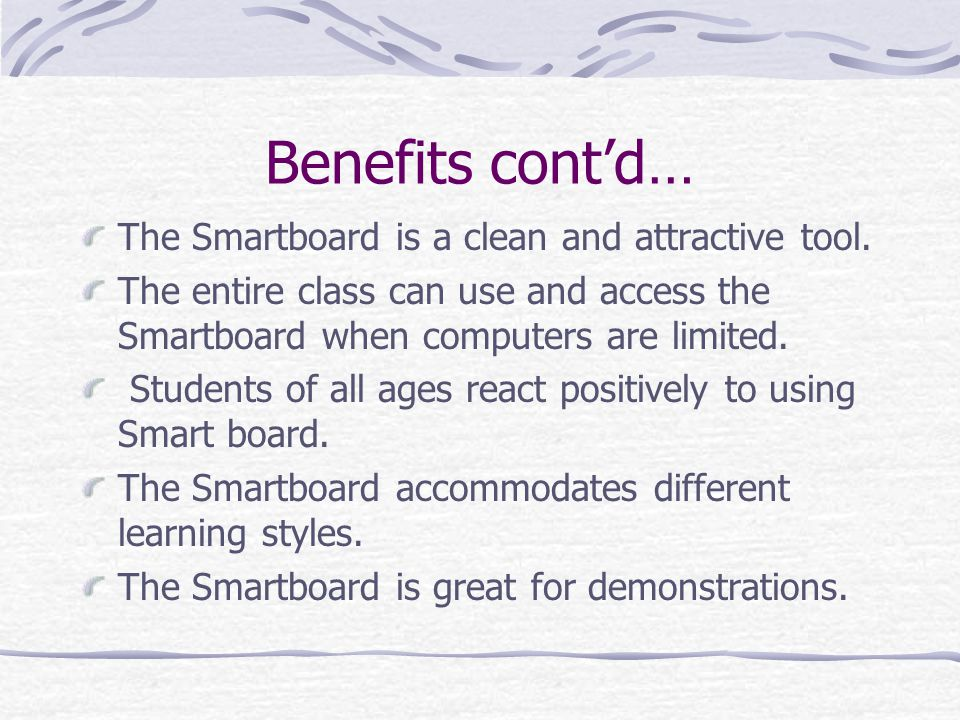 Benefits cont'd… The Smartboard is a clean and attractive tool.