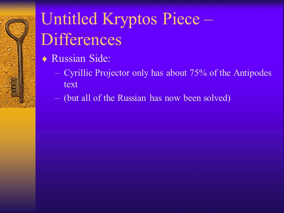 Untitled Kryptos Piece – Differences  Russian Side: –Cyrillic Projector only has about 75% of the Antipodes text –(but all of the Russian has now bee