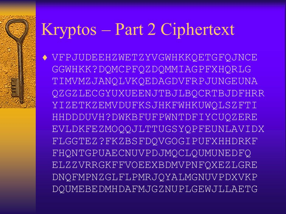 Kryptos – Part 2 Ciphertext  VFPJUDEEHZWETZYVGWHKKQETGFQJNCE GGWHKK?DQMCPFQZDQMMIAGPFXHQRLG TIMVMZJANQLVKQEDAGDVFRPJUNGEUNA QZGZLECGYUXUEENJTBJLBQCRT