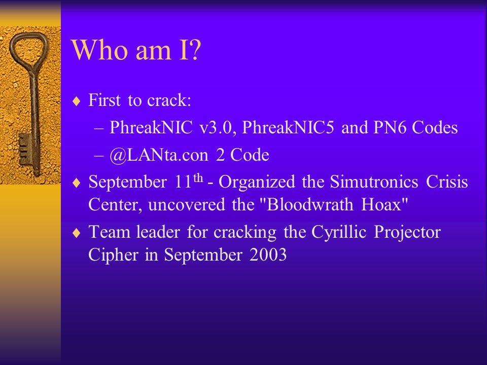 Who am I?  First to crack: –PhreakNIC v3.0, PhreakNIC5 and PN6 Codes –@LANta.con 2 Code  September 11 th - Organized the Simutronics Crisis Center,