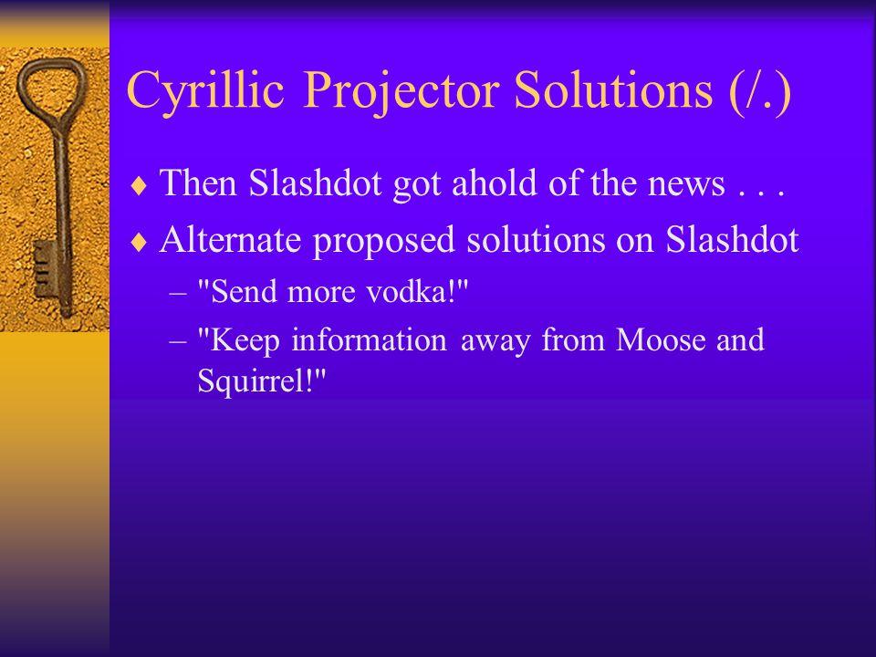 Cyrillic Projector Solutions (/.)  Then Slashdot got ahold of the news...  Alternate proposed solutions on Slashdot –