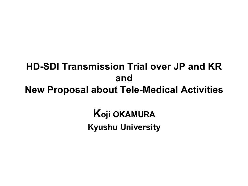 HD-SDI Stream Scenario SNU Bundang Hospital (Seoul, Korea) Conference at Fukuoka, Japan At Early Morning Workshop at Seoul, Korea Before the noon Live (under IPsec) Non-Live (from stored Tape)