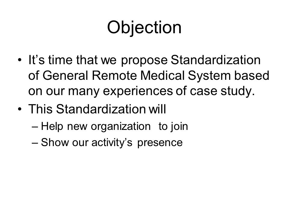 Objection It's time that we propose Standardization of General Remote Medical System based on our many experiences of case study.