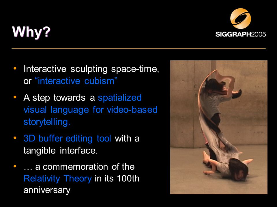 """Why? Interactive sculpting space-time, or """"interactive cubism"""" A step towards a spatialized visual language for video-based storytelling. 3D buffer ed"""