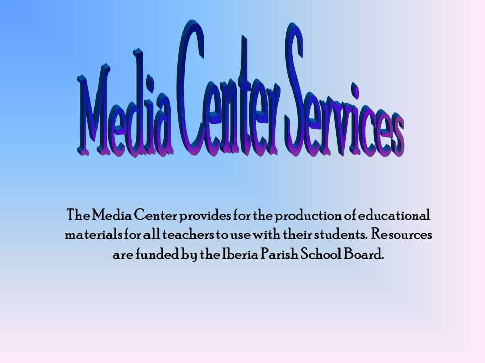 The Media Center provides for the production of educational materials for all teachers to use with their students.