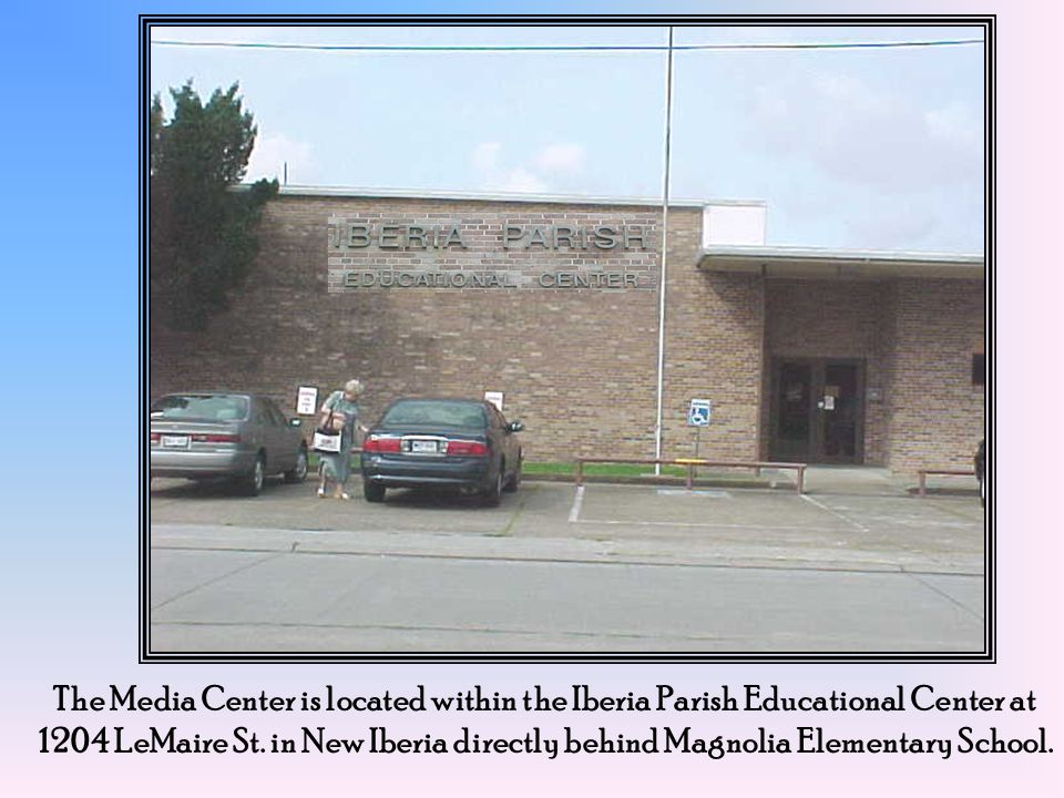 The Media Center is located within the Iberia Parish Educational Center at 1204 LeMaire St.