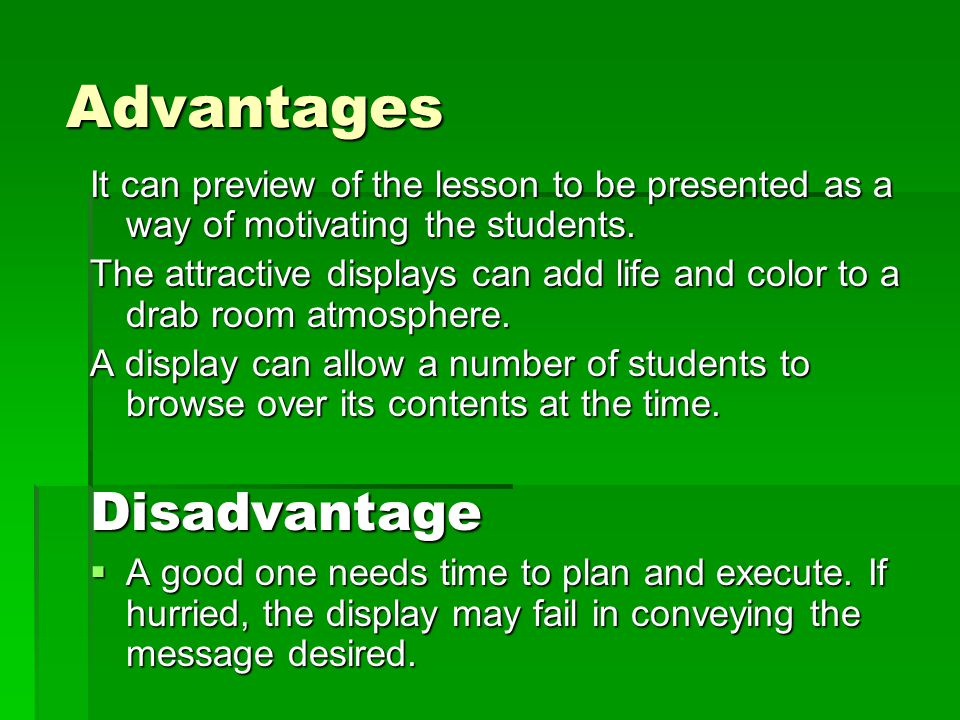 Advantages It can preview of the lesson to be presented as a way of motivating the students. The attractive displays can add life and color to a drab