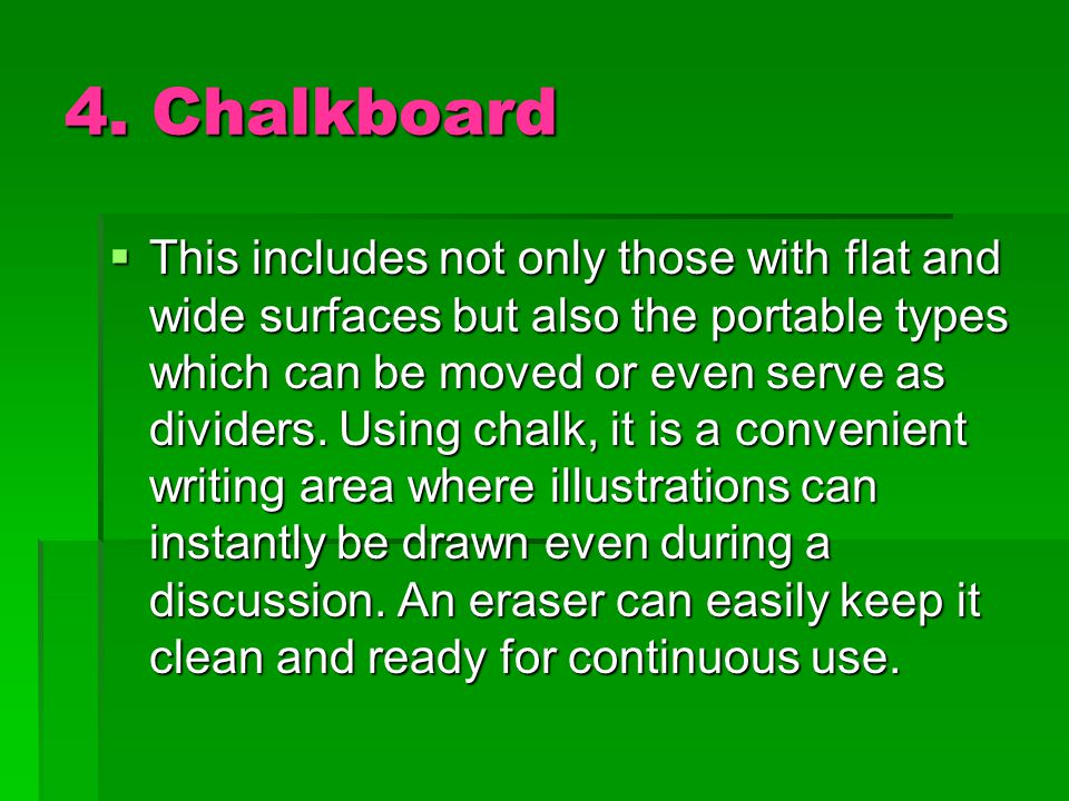 4. Chalkboard  This includes not only those with flat and wide surfaces but also the portable types which can be moved or even serve as dividers. Usi