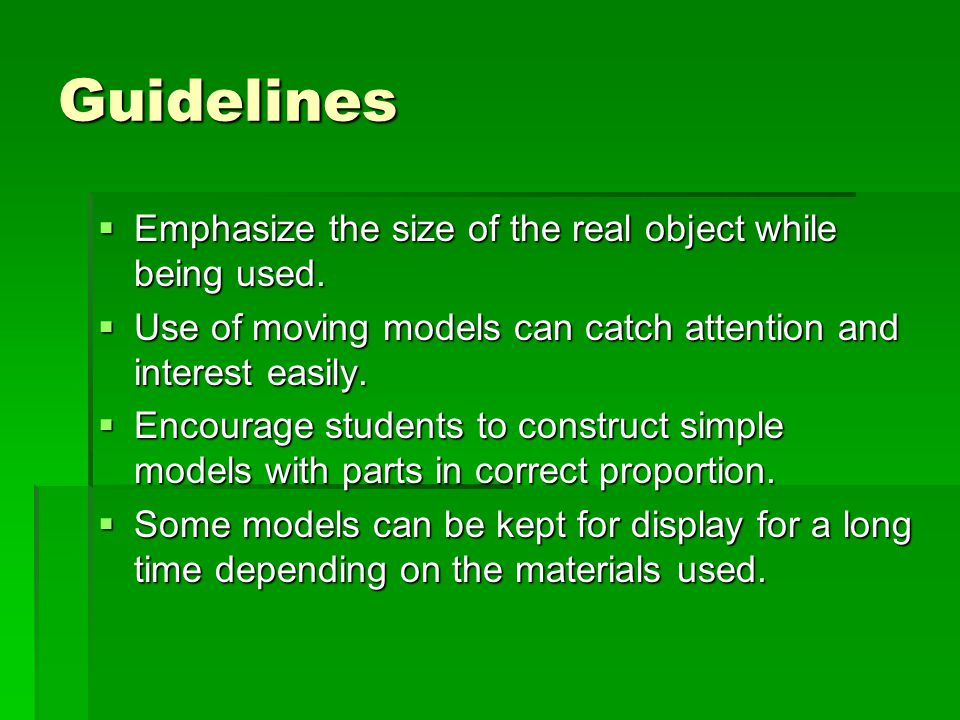 Guidelines  Emphasize the size of the real object while being used.  Use of moving models can catch attention and interest easily.  Encourage stude