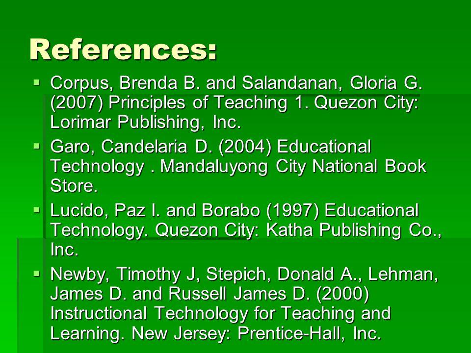 References:  Corpus, Brenda B. and Salandanan, Gloria G. (2007) Principles of Teaching 1. Quezon City: Lorimar Publishing, Inc.  Garo, Candelaria D.