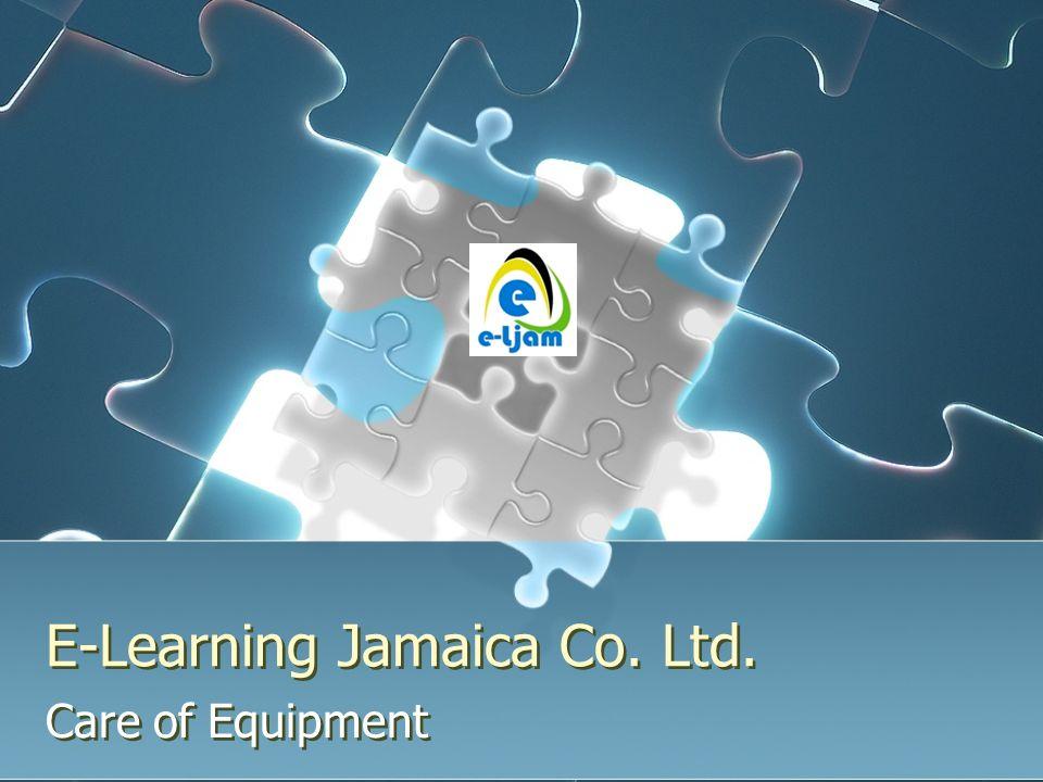 E-Learning Jamaica Co. Ltd. Care of Equipment