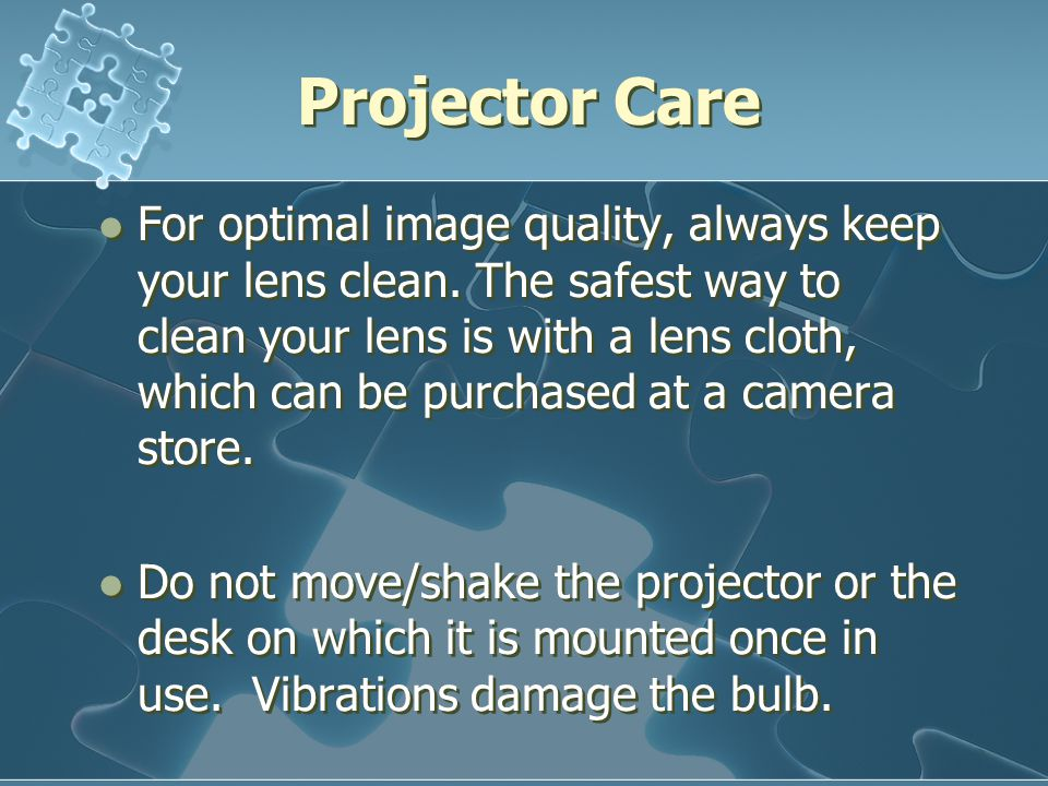 Projector Care For optimal image quality, always keep your lens clean.