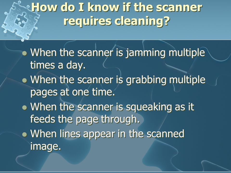 How do I know if the scanner requires cleaning.When the scanner is jamming multiple times a day.