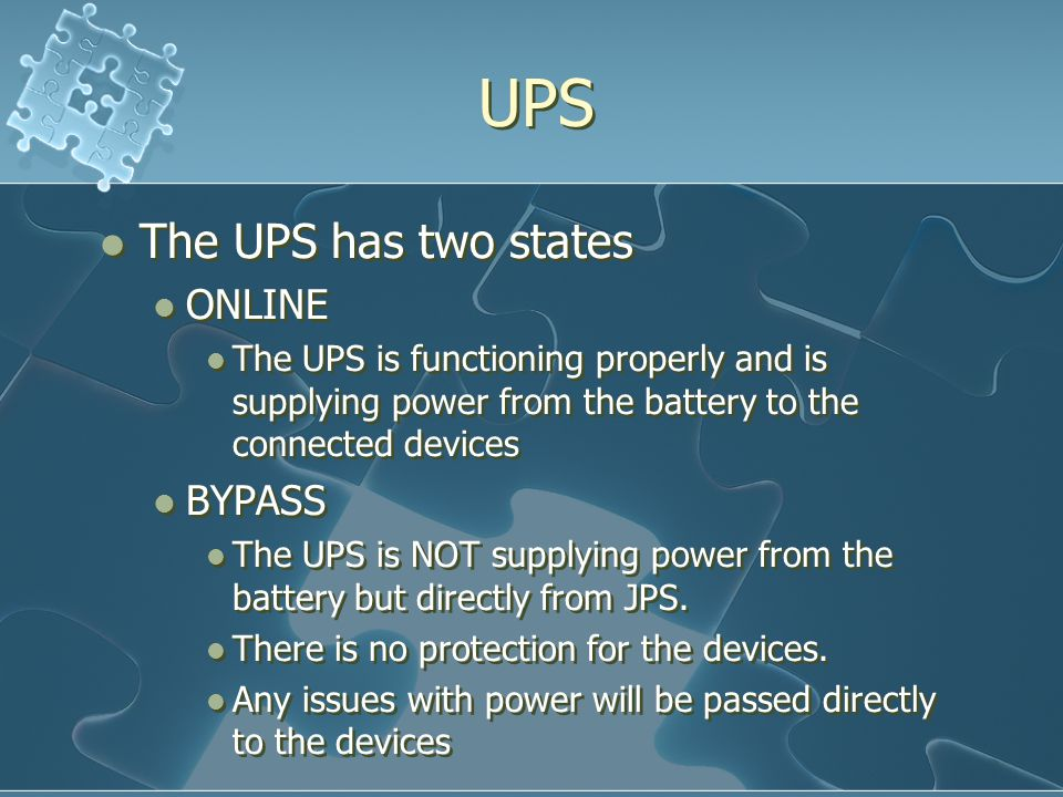 UPS The UPS has two states ONLINE The UPS is functioning properly and is supplying power from the battery to the connected devices BYPASS The UPS is N