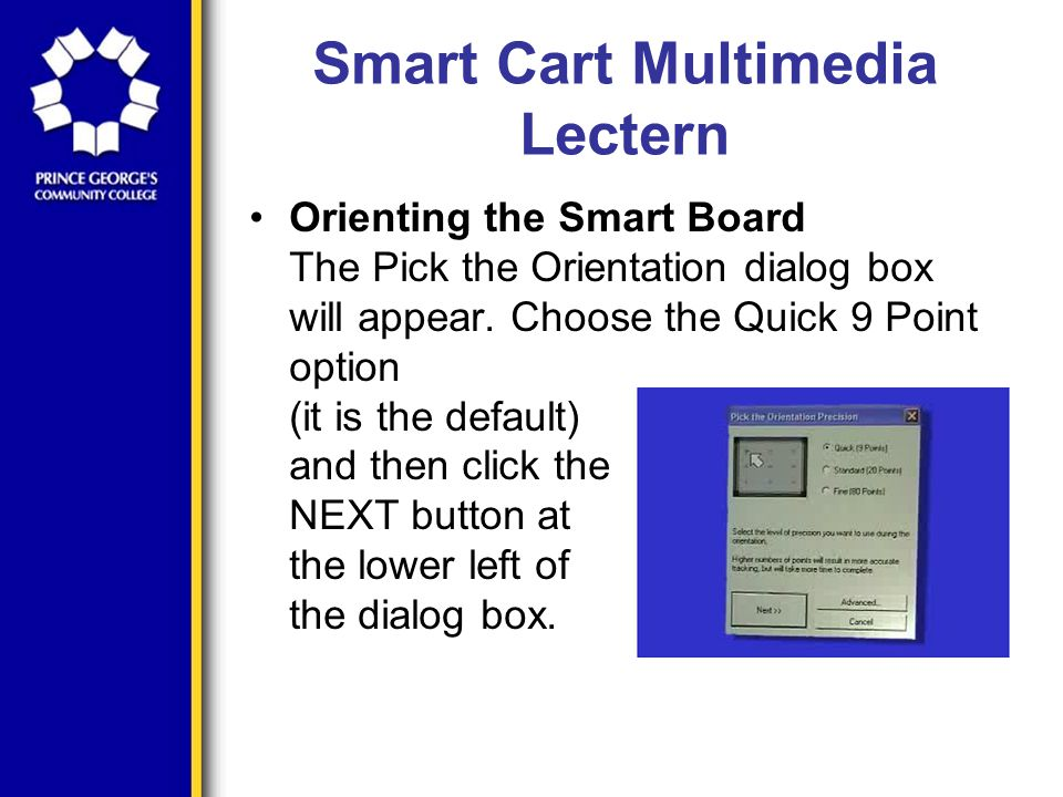Smart Cart Multimedia Lectern Orienting the Smart Board The Pick the Orientation dialog box will appear.