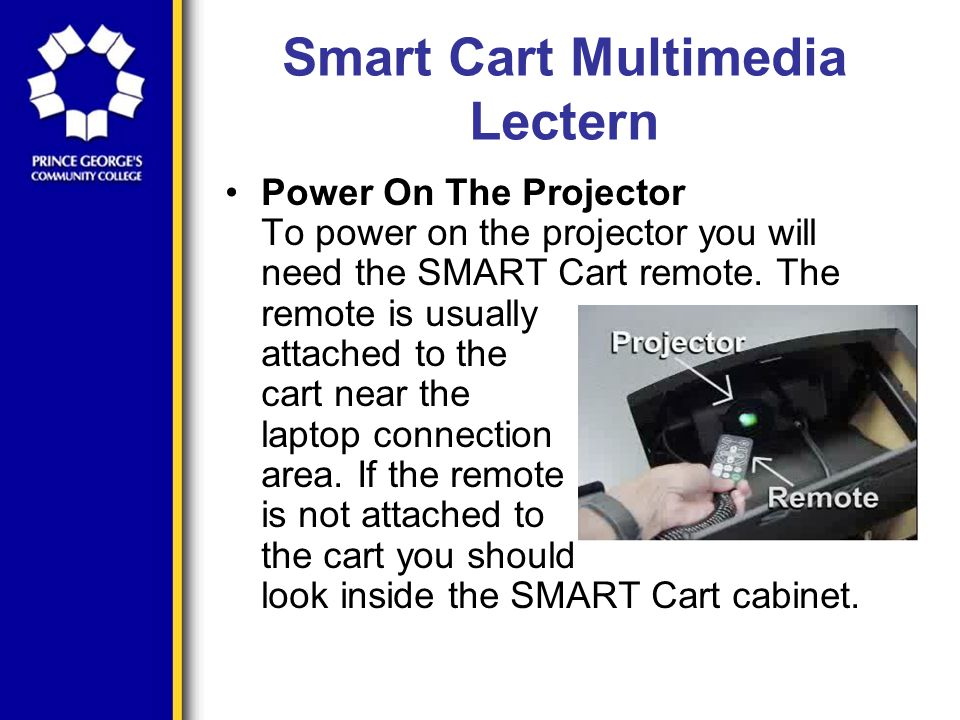 Smart Cart Multimedia Lectern Power On The Projector To power on the projector you will need the SMART Cart remote.