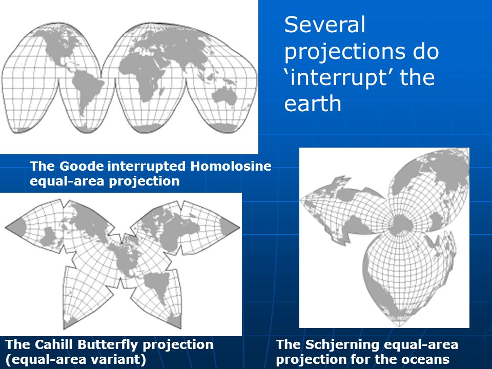The Goode interrupted Homolosine equal-area projection The Cahill Butterfly projection (equal-area variant) The Schjerning equal-area projection for the oceans Several projections do 'interrupt' the earth