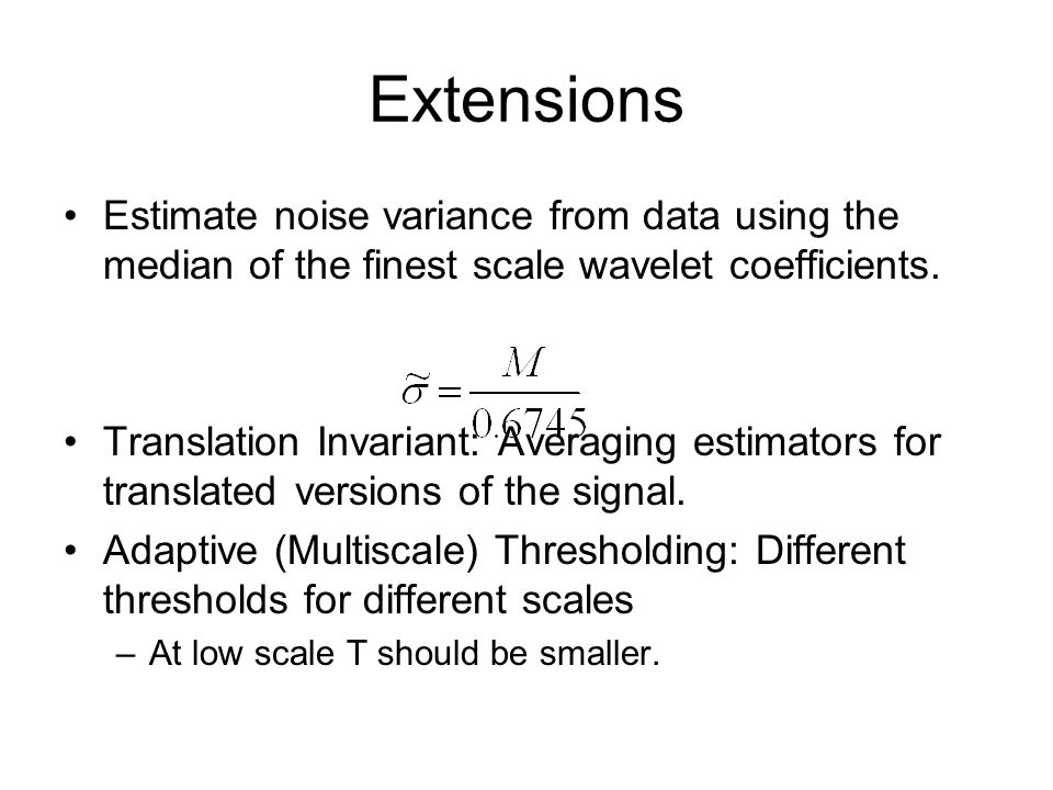 Extensions Estimate noise variance from data using the median of the finest scale wavelet coefficients.