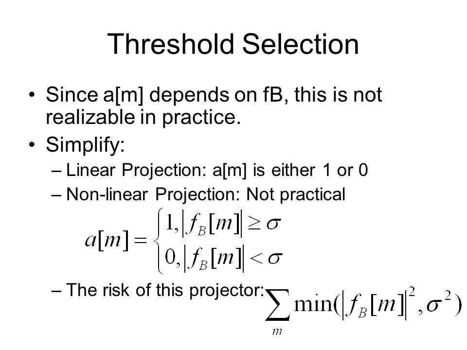 Threshold Selection Since a[m] depends on fB, this is not realizable in practice.