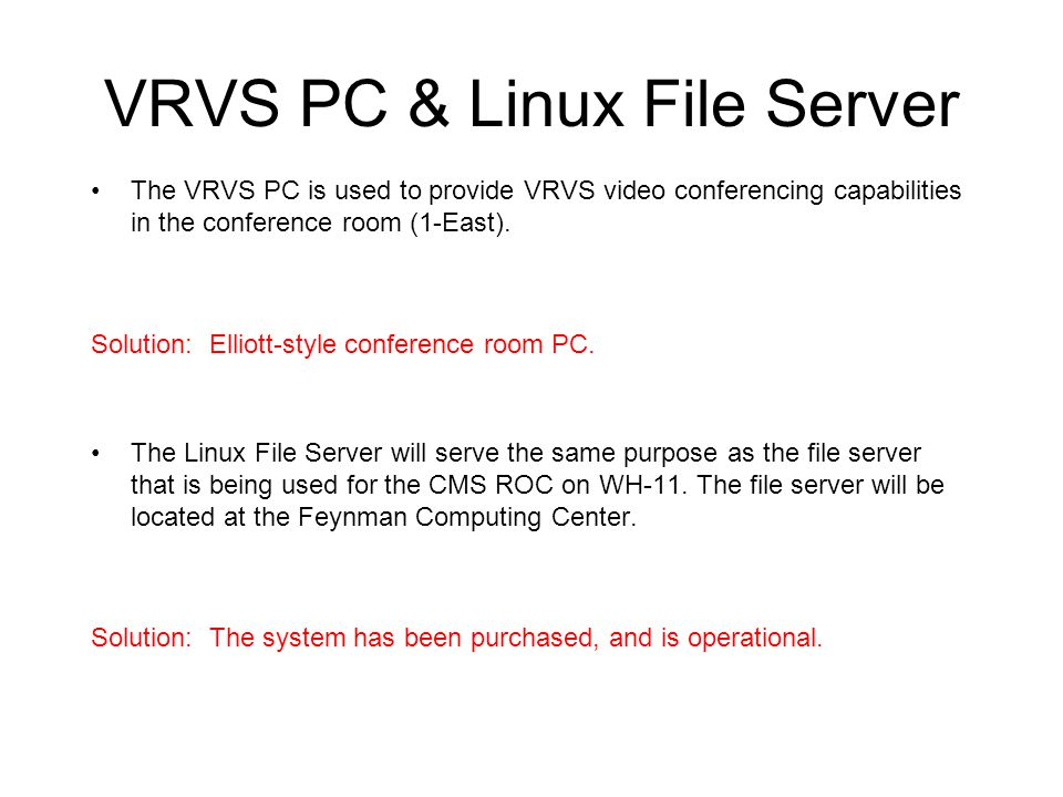 VRVS PC & Linux File Server The VRVS PC is used to provide VRVS video conferencing capabilities in the conference room (1-East).